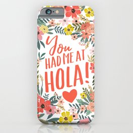 You had me at hola! iPhone Case