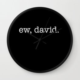 Ew, David. - white type Wall Clock