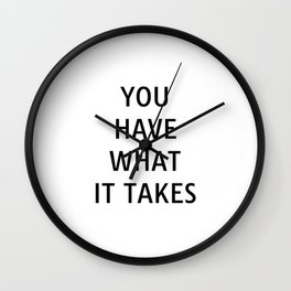 You have what it takes - motivational quotes for work Wall Clock