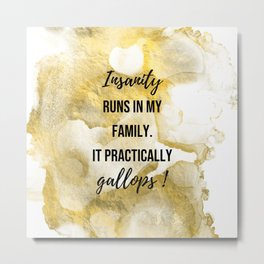 Insanity runs in my family. - Movie quote collection Metal Print