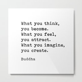 What You Think You Become, Buddha, Motivational Quote Metal Print