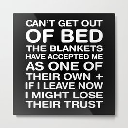 Cant Get Out Of My Bed Metal Print