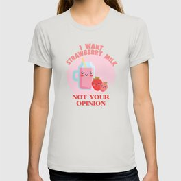 I want Strawberry Milk Not your Opinion T-shirt