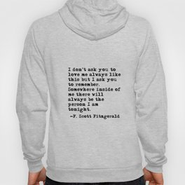 I don't ask you to love me always like this - Fitzgerald quote Hoody