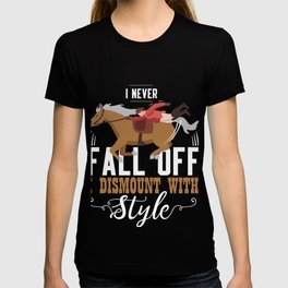 I Never Fall Off I Dismount With Style Gift T-shirt