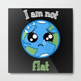 I'm not flat Funny Kawaii earth Crying Metal Print