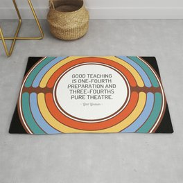 Good teaching is one fourth preparation and three fourths pure theatre Rug