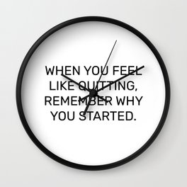 When you feel like quitting, remember why you started Wall Clock