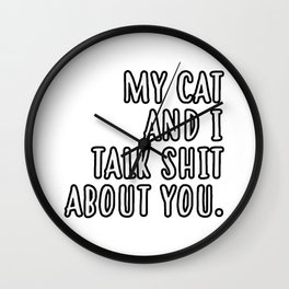 My cat and I talk shit about you Wall Clock