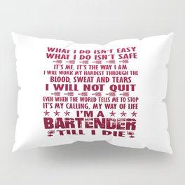 I'm a Bartender till I die Pillow Sham
