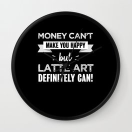 Latte art makes you happy Funny Gift Wall Clock