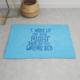 I woke up on the right side of the wrong bed. Rug