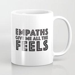 EMPATHS GIVE ME ALL THE FEELS Coffee Mug