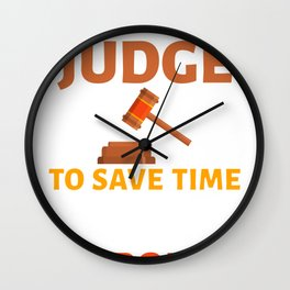 Judge I Am a Judge To Save Time Let's Assue I'm Never Wrong Wall Clock