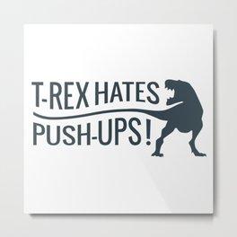 T Rex Hates Push Ups Metal Print