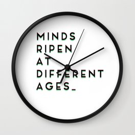 Minds Ripen at different ages Wall Clock