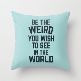 Weird In The World (Blue) Funny Quote Throw Pillow
