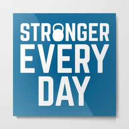 Stronger Every Day Gym Quote Metal Print