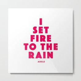 Set fire to the rain Metal Print