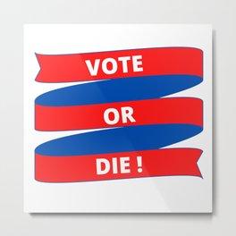Vote or Die Metal Print
