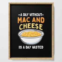 A Day Without Mac And Cheese Is A Day Wasted Serving Tray