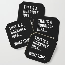 That's A Horrible Idea Funny Quote Coaster