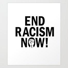 End Racism Now Art Print