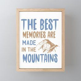The Best Memories Are Made In The Mountains Framed Mini Art Print