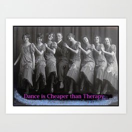Dance is Cheaper than Therapy Art Print