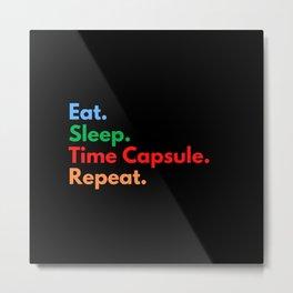 Eat. Sleep. Time Capsule. Repeat. Metal Print