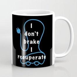 I don´t brake I recuperate electric car driver Coffee Mug