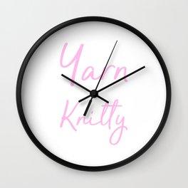 buy me yarn and tell me i am knitty Wall Clock