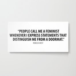 People call me a feminist whenever I express sentiments that differentiate me from a doormat. Metal Print