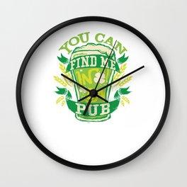 You Can Find Me In Da Pub St Patricks Day Wall Clock