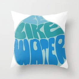 Be like water Throw Pillow