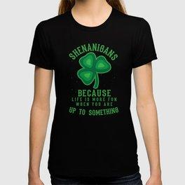 Shenanigans life is more fun I Funny Saying T-shirt