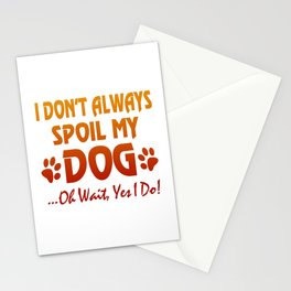 I don't always spoil my dog Stationery Cards