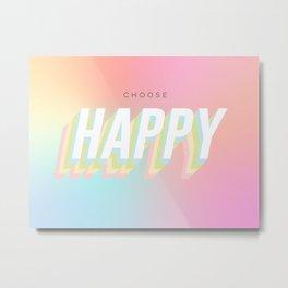 Choose HAPPY - rainbow #positivity Metal Print