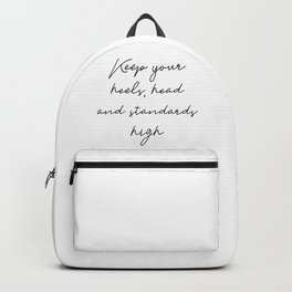 Keep your heels, head and standards high Backpack