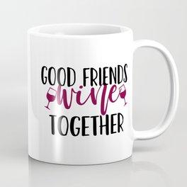 Good Friends Wine Together Coffee Mug