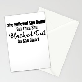 She Believed She Could But Then She Blacked Out So She Didnt Stationery Cards
