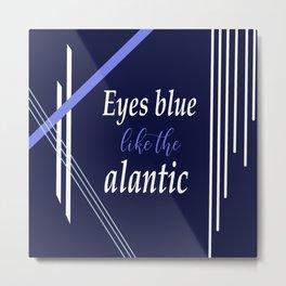 Eyes blue like the Atlantic  Metal Print
