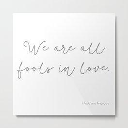 We Are All Fools In Love - Pride and Prejudice Metal Print