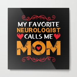 My favorite neurologist calls me mom Metal Print