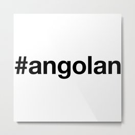ANGOLAN Metal Print