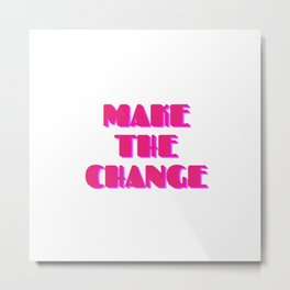 Make the change - election  Metal Print