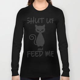 Be Quiet and Feed me Funny Cat Gift Long Sleeve T-shirt