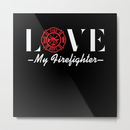 Love My Firefighter Metal Print