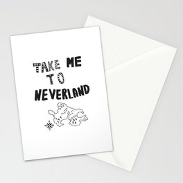 Take me to Neverland  Stationery Cards
