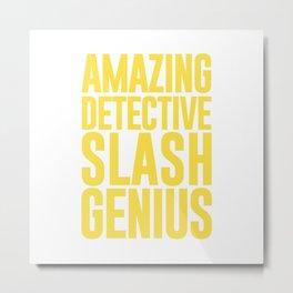 AMAZING DETECTIVE SLASH GENIUS Metal Print